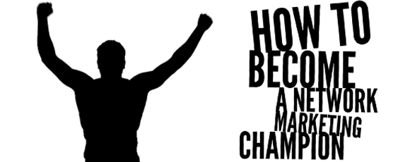How To Become A Network Marketing Champion