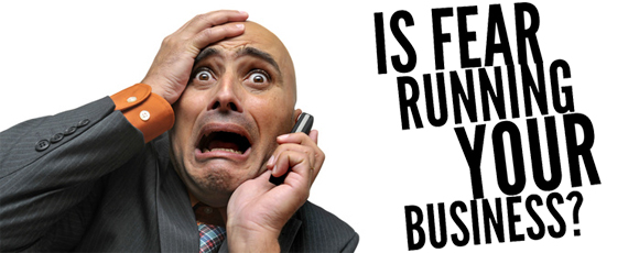 is fear running your business